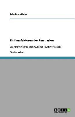 Einflussfaktoren Der Persuasion - Helmst Dter, Julia