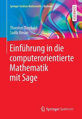 Einfuhrung in Die Computerorientierte Mathematik Mit Sage - Theobald, Thorsten