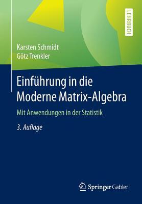 Einfuhrung in Die Moderne Matrix-Algebra: MIT Anwendungen in Der Statistik - Schmidt, Karsten, and Trenkler, Gotz