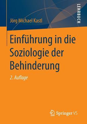 Einfuhrung in Die Soziologie Der Behinderung - Kastl, Jorg Michael