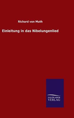 Einleitung in Das Nibelungenlied - Muth, Richard Von