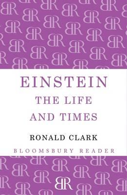 Einstein: The Life and Times - Clark, Ronald