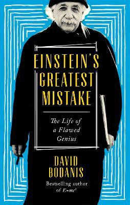 Einstein's Greatest Mistake: The Life of a Flawed Genius - Bodanis, David