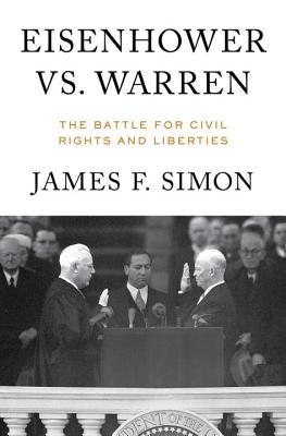 Eisenhower vs. Warren: The Battle for Civil Rights and Liberties - Simon, James F