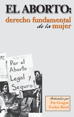 El Aborto: Derecho Fundamental de la Mujer - Grogan, Pat