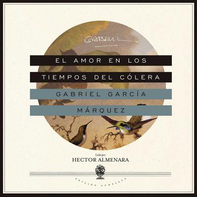 El Amor En Los Tiempos del Cólera - García Márquez, Gabriel, and Psy D, and Almenara, Hector (Read by)