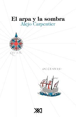 El Arpa y La Sombra - Carpentier, Alejo