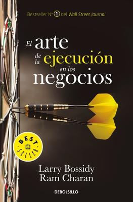 El Arte de La Ejecucion En Los Negocios / Execution: The Discipline of Getting Things Done - Bossidy, Larry, and Charan, Ram
