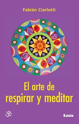 El Arte de Respirar y Meditar - Ciarlotti, Fabian