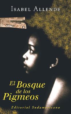 El Bosque de Los Pigmeos - Allende, Isabel