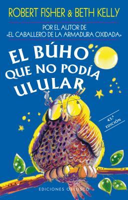 El Buho Que No Podia Ulular - Fisher, Robert, Professor, and Kelly, Beth