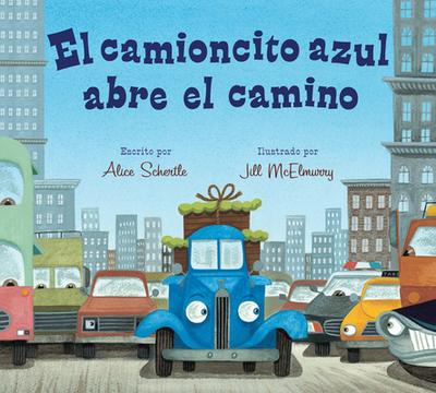 El Camioncito Azul Abre El Camino (Little Blue Truck Leads the Way Spanish Board Book) - Schertle, Alice, and McElmurry, Jill (Illustrator)