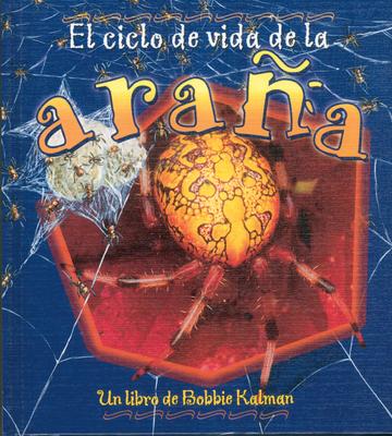 El Ciclo de Vida de la Arana - Kalman, Bobbie, and Smithyman, Kathryn