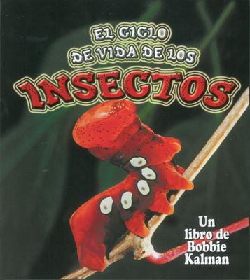 El Ciclo de Vida de Los Insectos - Aloian, Molly, and Kalman, Bobbie