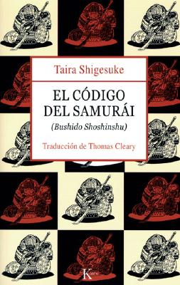 El Codigo del Samurai: Bushido Shoshinshu - Shigesuke, Taira, and Ratti, Oscar (Illustrator), and Portillo, Miguel (Translated by)