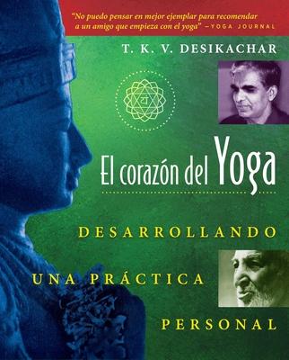 El Coraz?n del Yoga: Desarrollando Una Prßctica Personal - Desikachar, T K V