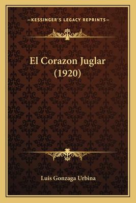 El Corazon Juglar (1920) - Urbina, Luis Gonzaga