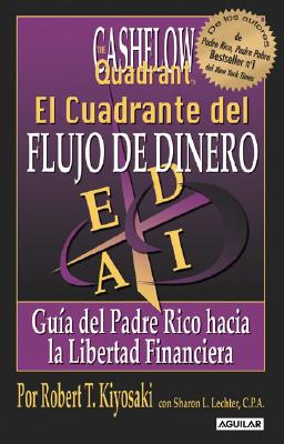 El Cuadrante del Flujo de Dinero: Guia del Padre Rico Hacia la Libertad Financiera - Kiyosaki, Robert T, and Lechter, Sharon L, C.P.A.
