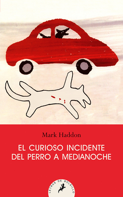 El Curioso Incidente del Perro a Medianoche/ The Curious Incident of the Dog in the Night-Time - Haddon, Mark