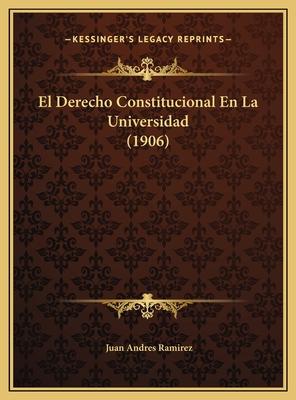 El Derecho Constitucional En La Universidad (1906) - Ramirez, Juan Andres