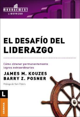 El Desafio del Liderazgo: Como Obtener Permanentemente Logros Extraordinarios - Kouzes, James M, and Posner, Barry Z, Ph.D., and Peters, Tom (Prologue by)