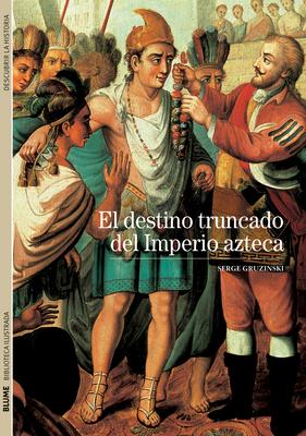 El Destino Truncado del Imperio Azteca - Gruzinski, Serge