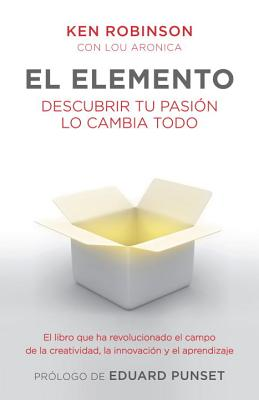 El Elemento - Robinson, Ken, Sir, PhD, and Aronica, Lou, and Vaquero, Mercedes (Translated by)