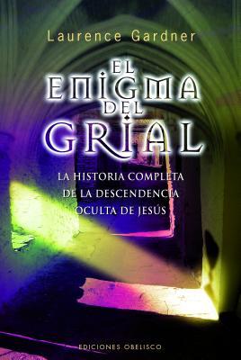 El Enigma del Grial: La Historia Completa de la Descendencia Oculta de Jesus - Gardner, Laurence
