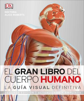 El Gran Libro del Cuerpo Humano: Segunda Edición. Ampliada Y Actualizada - Roberts, Alice, Dr.