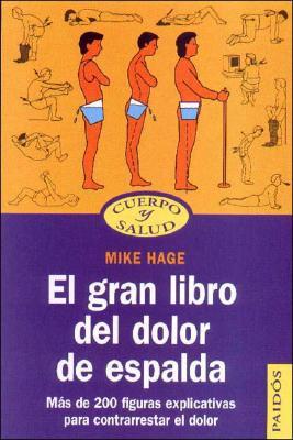 El Gran Libro del Dolor de Espalda: Mas de 200 Figuras Explicativas Para Contrarrestar El Dolor - Hage, Mike