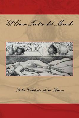El Gran Teatro del Mundo (Spanish Edition) - De La Barca, Pedro Calderon