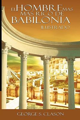 El Hombre Mas Rico de Babilionia - Ilustrado - Clason, George Samuel