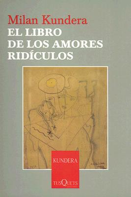 El Libro de Los Amores Ridiculos - Kundera, Milan, and de Valenzuela, Fernando (Translated by)