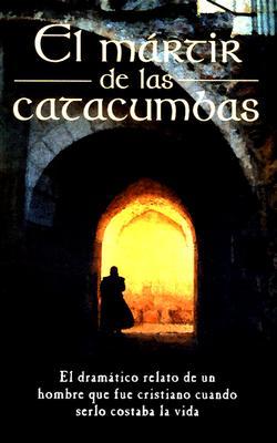 El Martir de Las Catacumbas - Anonimo