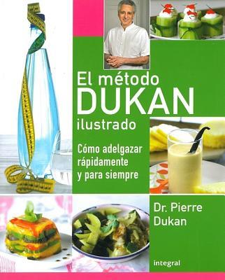 El Metodo Dukan Ilustrado: Como Adelgazar Rapidamente y Para Siempre - Dukan, Pierre, Dr., and Radvaner, Bernard (Photographer), and Lhomme, Anne-Sophie (Designer)