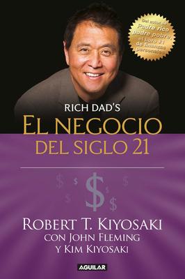 El Negocio del Siglo 21 / The Business of the 21st Century - Kiyosaki, Robert T
