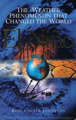 El Ni~no: The Weather Phenomenon That Changed the World - Couper-Johnston, Ross