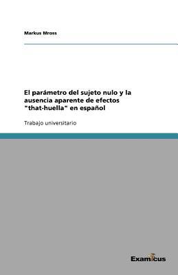 El Parametro del Sujeto Nulo y La Ausencia Aparente de Efectos That-Huella En Espanol - Mross, Markus