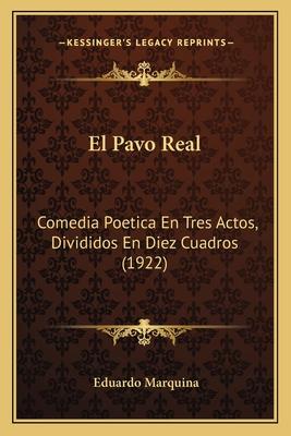 El Pavo Real: Comedia Poetica En Tres Actos, Divididos En Diez Cuadros (1922) - Marquina, Eduardo