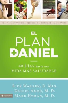 El Plan Daniel: 40 Dias Hacia Una Vida Mas Saludable - Warren, Rick, D.Min., and Amen, Daniel, Dr., and Hyman, Mark, Dr., MD