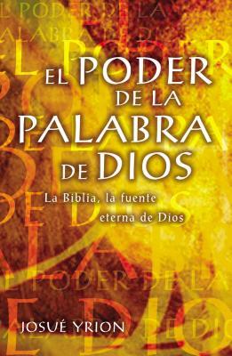 El Poder de La Palabra de Dios: La Biblia, La Fuente Eterna de Dios - Yrion, Josue