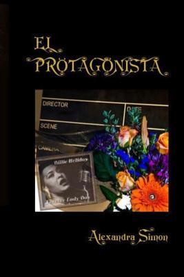 El Protagonista - Simon, Alexandra, and Bronte, Ximena S (Editor), and Co, Alvexi (Designer)