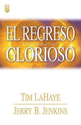 El Regresco Glorioso - LaHaye, Tim, Dr., and Jenkins, Jerry B