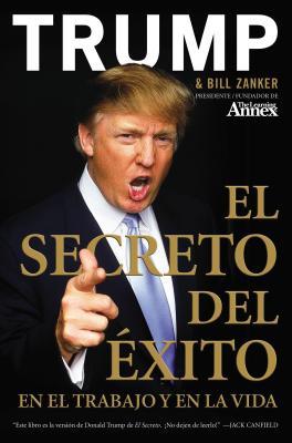El Secreto del Exito: En El Trabajo y En La Vida - Trump, Donald J, and Zanker, Bill