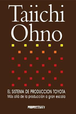 El Sistema de Produccion Toyota: Mas Alla de la Produccion a Gran Escala - Ohno, Taiichi
