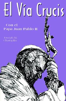 El Via Crucis: Con El Papa Juan Pablo II - Champlin, Joseph, Father, and Gunter, Grady (Illustrator)