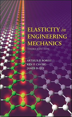 Elasticity in Engineering Mechanics - Boresi, Arthur P, and Chong, Ken, and Lee, James D
