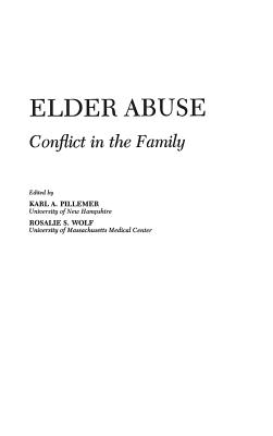Elder Abuse: Conflict in the Family - Pillemer, Karl, Professor, PH.D., and Wolf, Rosalie