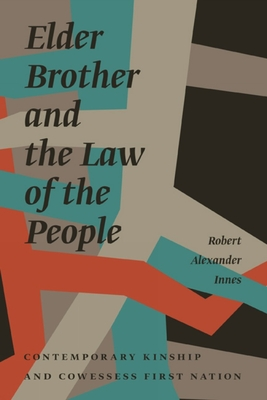 Elder Brother and the Law of the People: Contemporary Kinship and Cowessess First Nation - Innes, Robert Alexander