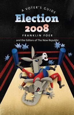 Election 2008: A Voter's Guide - Foer, Franklin, Mr. (Editor)